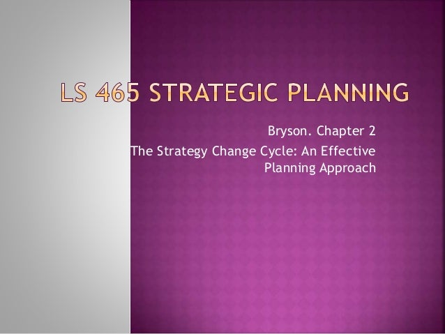 Bryson. Chapter 2 The Strategy Change Cycle: An Effective Planning Approach