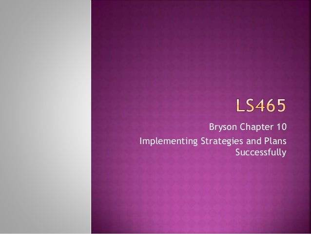 Bryson Chapter 10 Implementing Strategies and Plans Successfully
