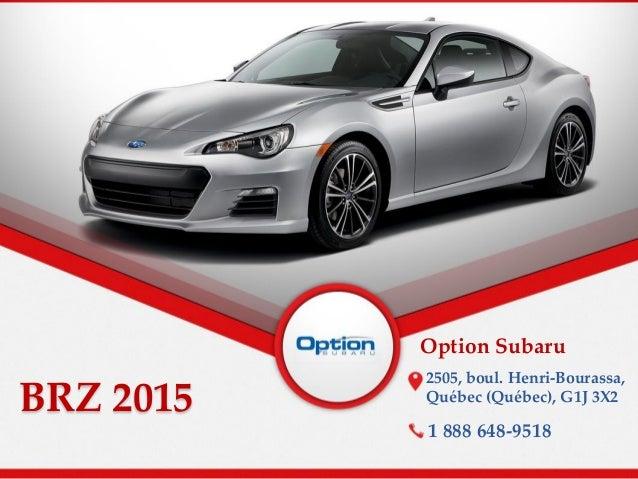 BRZ 2015 Option Subaru 2505, boul. Henri-Bourassa, Québec (Québec), G1J 3X2 1 888 648-9518