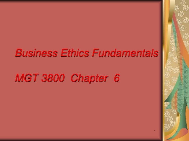 Business Ethics FundamentalsMGT 3800 Chapter 6                           1   1