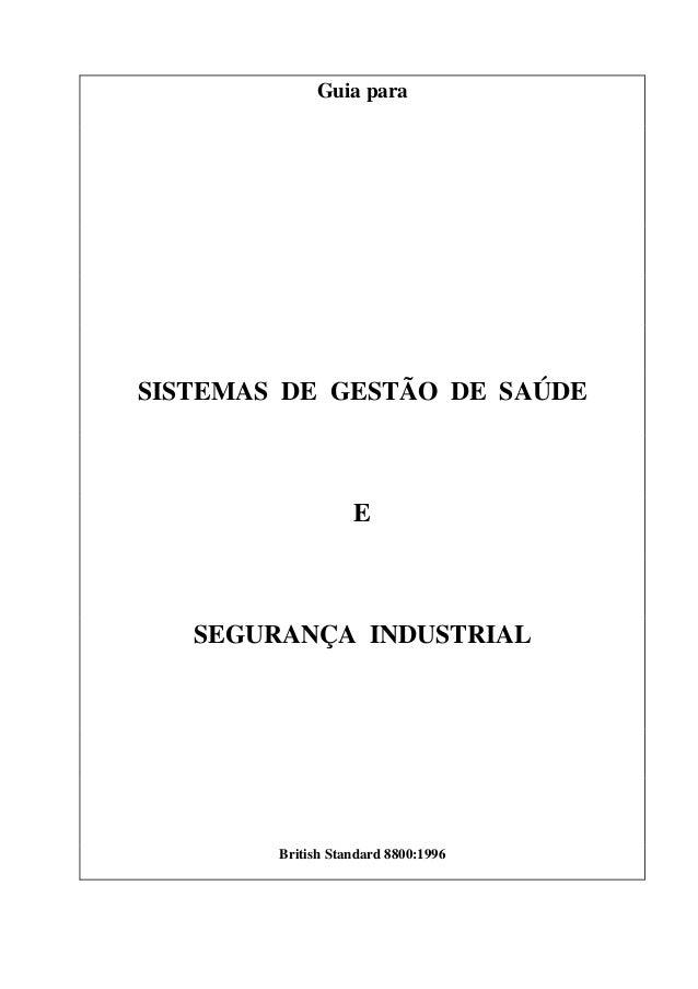 Guia paraSISTEMAS DE GESTÃO DE SAÚDE                   E   SEGURANÇA INDUSTRIAL        British Standard 8800:1996