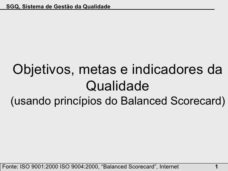 Objetivos, metas e indicadores da Qualidade (usando princípios do  Balanced Scorecard )