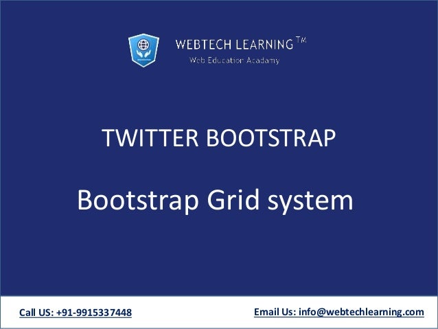 TWITTER BOOTSTRAP Bootstrap Grid system Call US: +91-9915337448 Email Us: info@webtechlearning.com