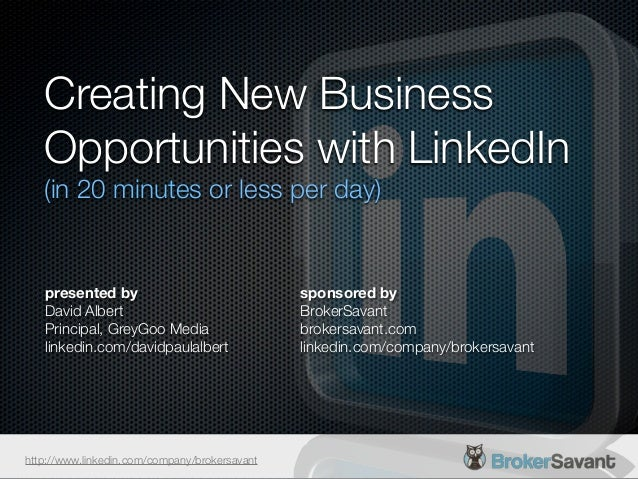 Creating New Business   Opportunities with LinkedIn   (in 20 minutes or less per day)   presented by                      ...