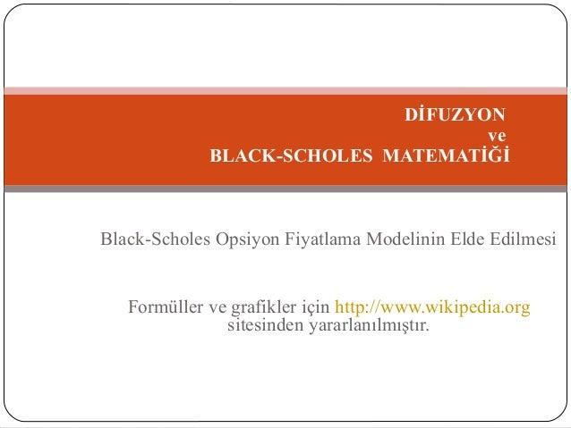 Black-Scholes Opsiyon Fiyatlama Modelinin Elde Edilmesi Formüller ve grafikler için http://www.wikipedia.org sitesinden ya...