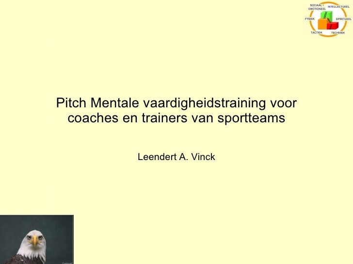 Pitch Mentale vaardigheidstraining voor coaches en trainers van sportteams Leendert A. Vinck