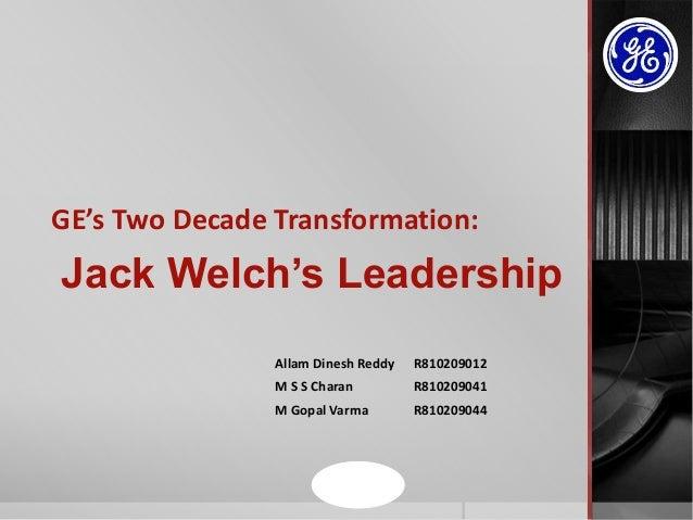 GE's Two Decade Transformation: Allam Dinesh Reddy R810209012 M S S Charan R810209041 M Gopal Varma R810209044 Jack Welch'...