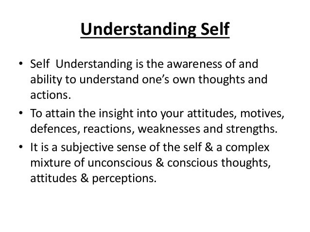 self presentation in understanding the self Important role in building self-awareness and self-knowledge some people argue that media perpetrates youth violence and influences risky behaviors such as body imagine, sex, and drugs through the messages  the johari window is a very useful way of understanding how our self may be divided into four parts that we and others may or may not.