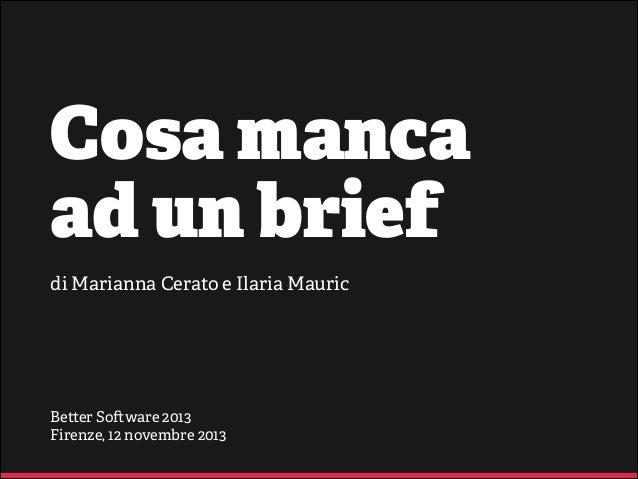 Cosa manca ad un brief di Marianna Cerato e Ilaria Mauric  Be er So ware 2013 Firenze, 12 novembre 2013