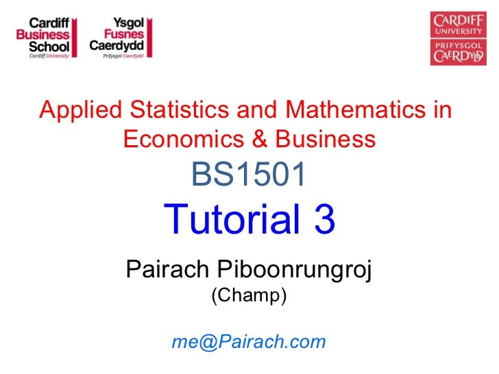Applied Statistics and Mathematics in       Economics & Business             BS1501           Tutorial 3       Pairach Pib...