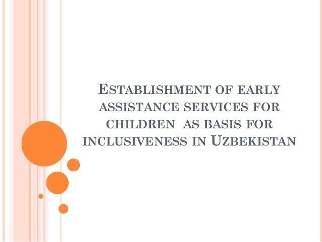 ESTABLISHMENT OF EARLY ASSISTANCE SERVICES FOR CHILDREN AS BASIS FOR INCLUSIVENESS IN UZBEKISTAN