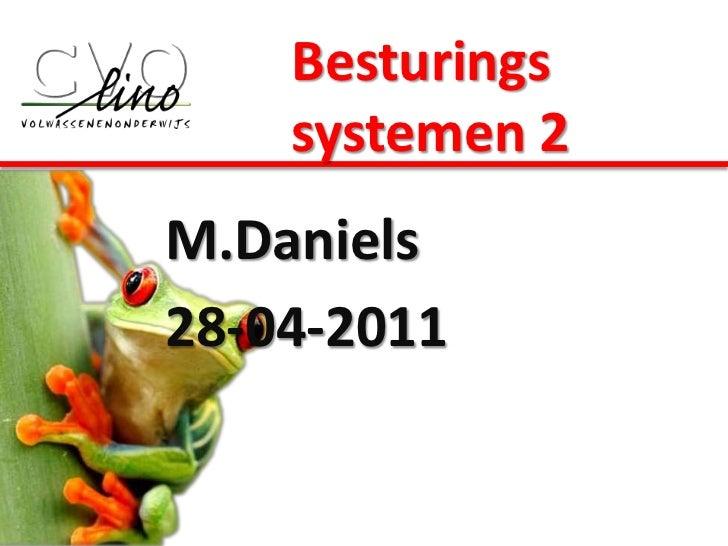 Besturings systemen 2<br />M.Daniels <br />28-04-2011<br />