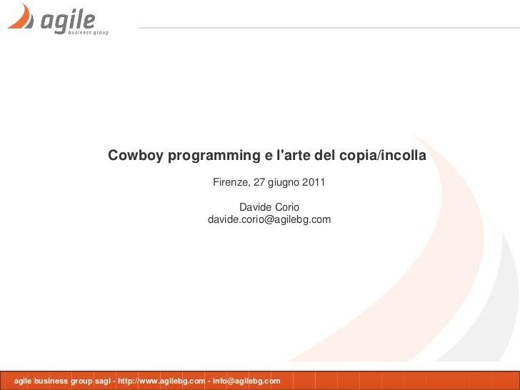 Cowboy programming e larte del copia/incolla                                                   Firenze, 27 giugno 2011    ...