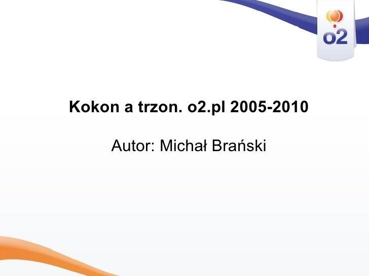 Kokon a trzon. o2.pl 2005-2010 Autor: Michał Brański