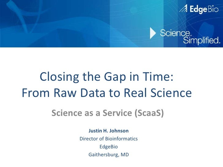 Closing the Gap in Time: From Raw Data to Real Science<br />Science as a Service (ScaaS)<br />Justin H. Johnson<br />Direc...