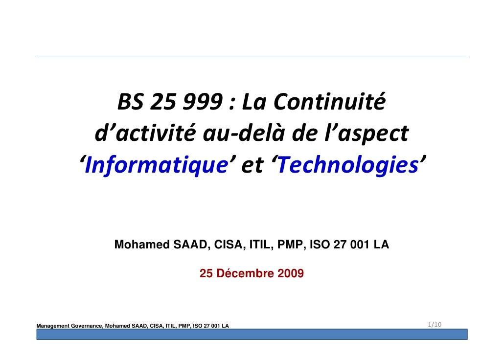 BS 25 999 : La Continuité                 d'activité au-delà de l'aspect               'Informatique' et 'Technologies'   ...