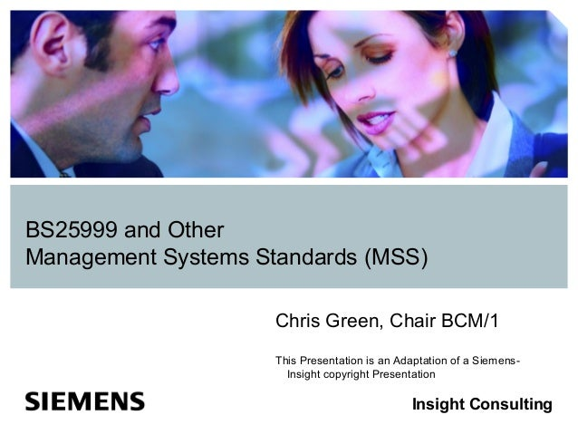BS25999 and OtherManagement Systems Standards (MSS)                     Chris Green, Chair BCM/1                     This ...