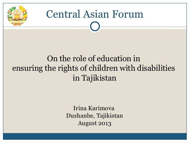 Central Asian Forum On the role of education in ensuring the rights of children with disabilities in Tajikistan Irina Kari...
