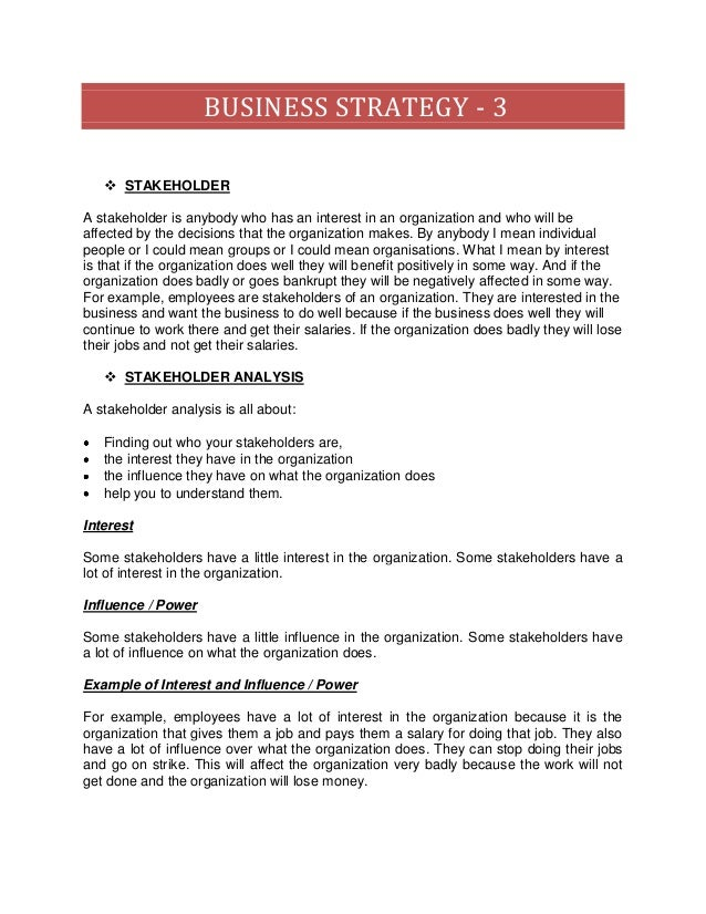 BUSINESS STRATEGY - 3    STAKEHOLDERA stakeholder is anybody who has an interest in an organization and who will beaffect...