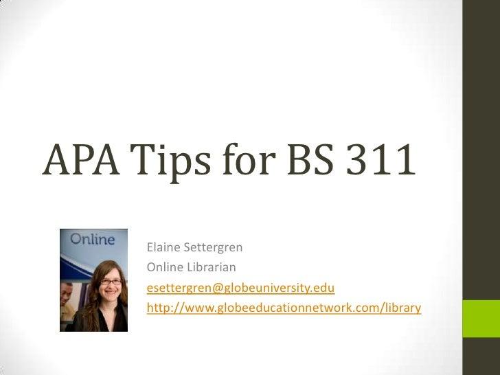 APA Tips for BS 311<br />Elaine Settergren<br />Online Librarian<br />esettergren@globeuniversity.edu<br />http://www.glob...