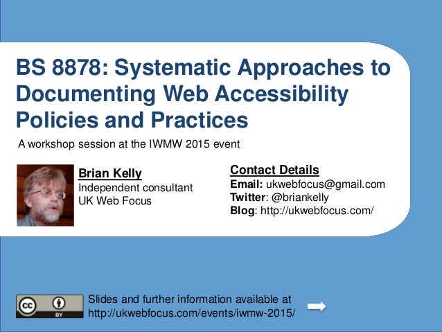 BS 8878: Systematic Approaches to Documenting Web Accessibility Policies and Practices Brian Kelly Independent consultant ...