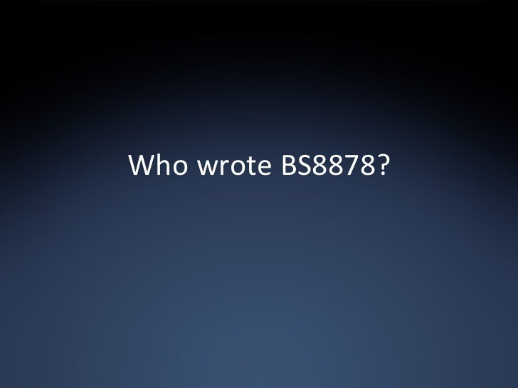 Who wrote BS8878?