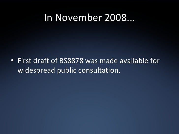 In November 2008... <ul><li>First draft of BS8878 was made available for widespread public consultation. </li></ul>