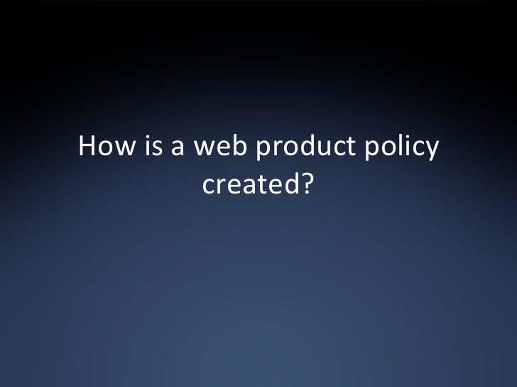 How is a web product policy created?