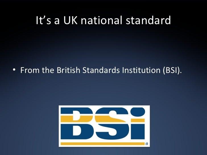 It's a UK national standard <ul><li>From the British Standards Institution (BSI). </li></ul>