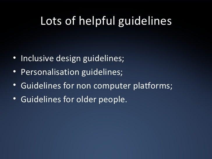 Lots of helpful guidelines <ul><li>Inclusive design guidelines; </li></ul><ul><li>Personalisation guidelines; </li></ul><u...
