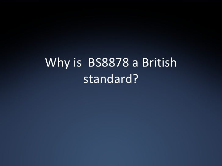 Why is  BS8878 a British standard?