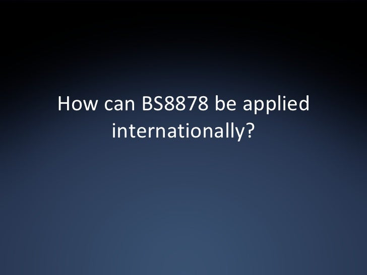 How can BS8878 be applied internationally?