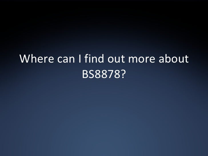 Where can I find out more about BS8878?