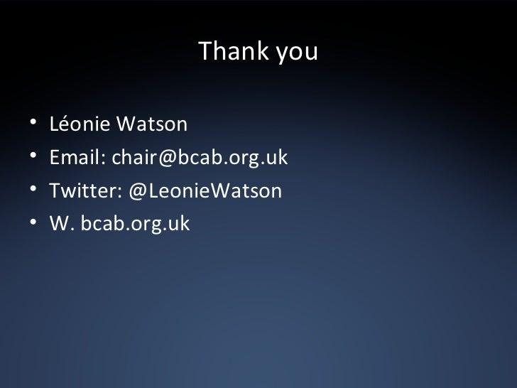 Thank you <ul><li>Léonie Watson </li></ul><ul><li>Email: chair@bcab.org.uk  </li></ul><ul><li>Twitter: @LeonieWatson </li>...