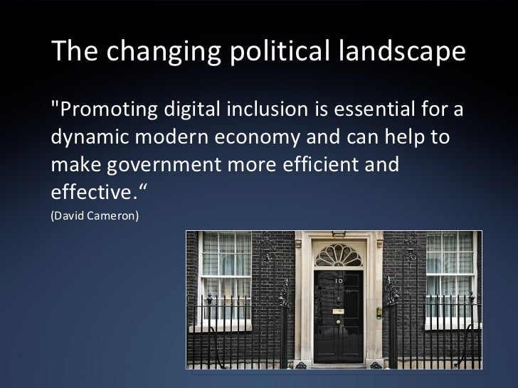 The changing political landscape <ul><li>&quot;Promoting digital inclusion is essential for a dynamic modern economy and c...