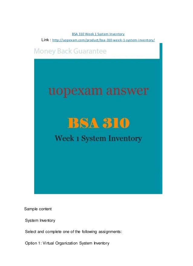 BSA 310 Week 1 System Inventory Link : http://uopexam.com/product/bsa-310-week-1-system-inventory/ Sample content System I...