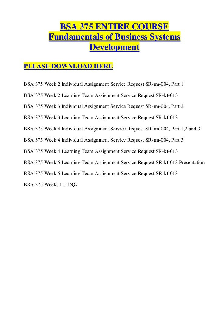 fundamentals of business systems development Bsa 375 entire course / fundamentals of business systems development / graded a image may 1, 2014 thrasherroxanne79 leave a comment bsa 375 week 2 individual assignment service request sr-rm-004, part 1.