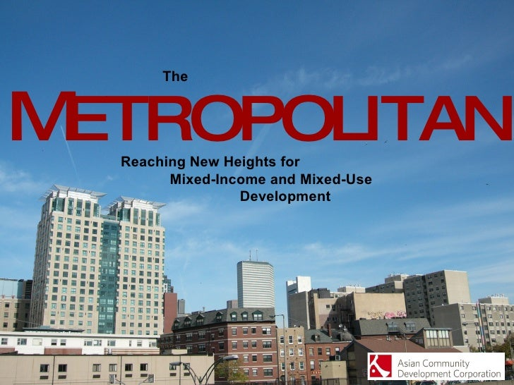 M ETROPOLITAN Reaching New Heights for  Mixed-Income and Mixed-Use  Development The
