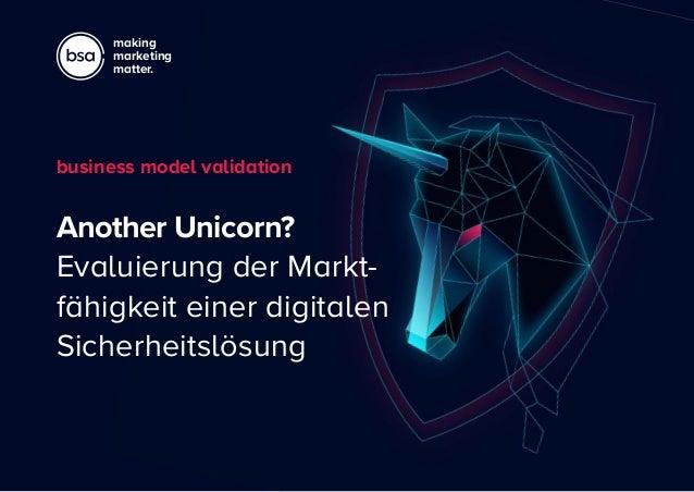 making marketing matter. Another Unicorn? Evaluierung der Markt- fähigkeit einer digitalen Sicherheitslösung business mode...