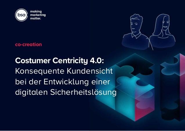 making marketing matter. Costumer Centricity 4.0: Konsequente Kundensicht bei der Entwicklung einer digitalen Sicherheits...