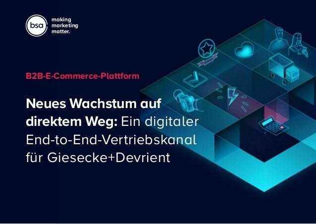 making marketing matter. Neues Wachstum auf direktem Weg: Ein digitaler End-to-End-Vertriebskanal für Giesecke+Devrient B2...