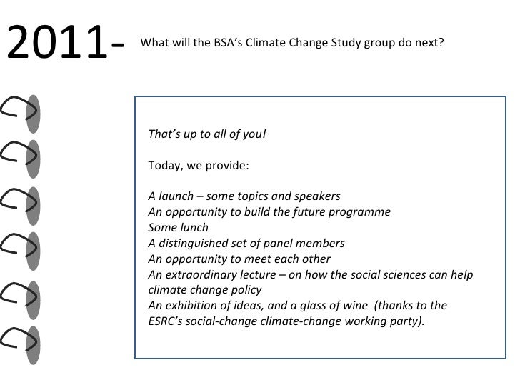 What will the BSA's Climate Change Study group do next? 2011- That's up to all of you!  Today, we provide:  A launch – som...