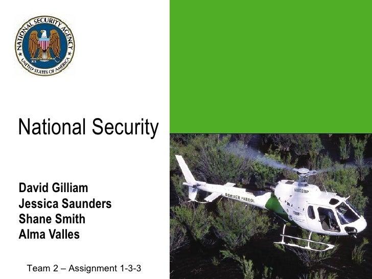 National Security   David Gilliam Jessica Saunders Shane Smith Alma Valles Team 2 – Assignment 1-3-3