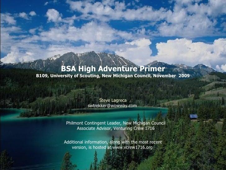 BSA High Adventure Primer B109, University of Scouting, New Michigan Council, November  2009 Steve Lagreca [email_address]...