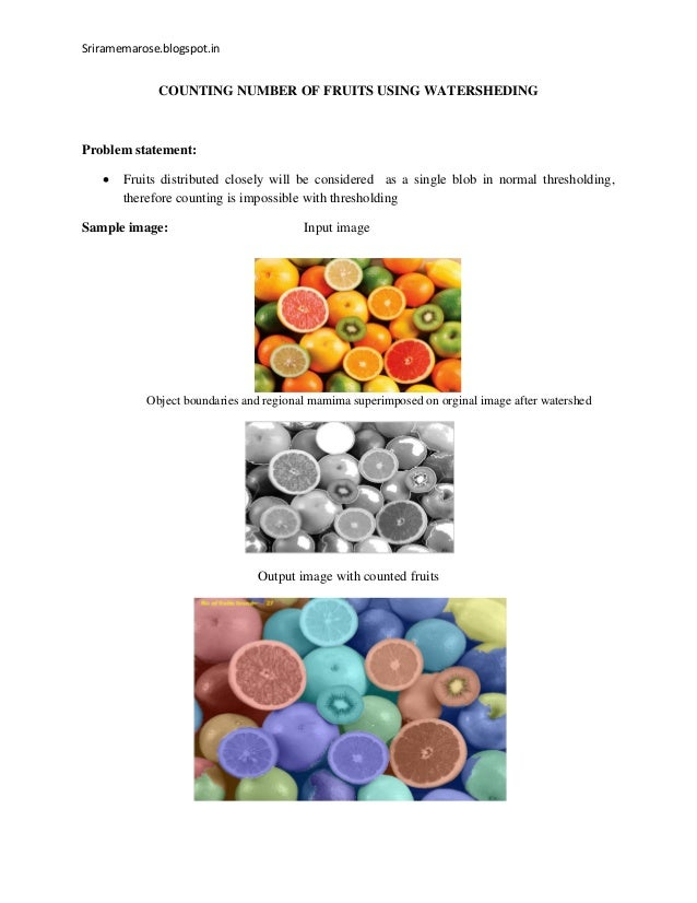 Sriramemarose.blogspot.in COUNTING NUMBER OF FRUITS USING WATERSHEDING Problem statement:  Fruits distributed closely wil...
