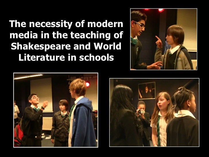 The necessity of modernmedia in the teaching ofShakespeare and World  Literature in schools