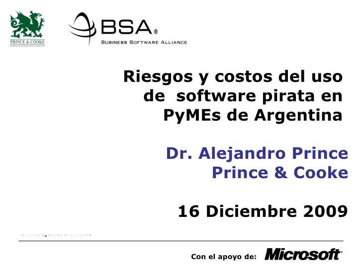 Riesgos y costos del uso  de  software pirata en  PyMEs de Argentina  Dr. Alejandro Prince Prince & Cooke 16 Diciembre 200...
