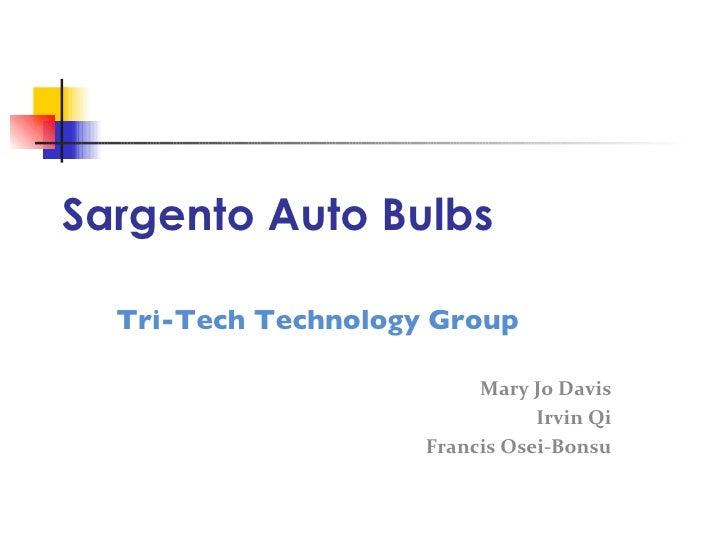 Sargento Auto Bulbs Tri-Tech Technology Group Mary Jo Davis Irvin Qi Francis Osei-Bonsu