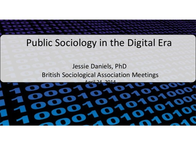 Public Sociology in the Digital Era Jessie Daniels, PhD British Sociological Association Meetings April 24, 2014