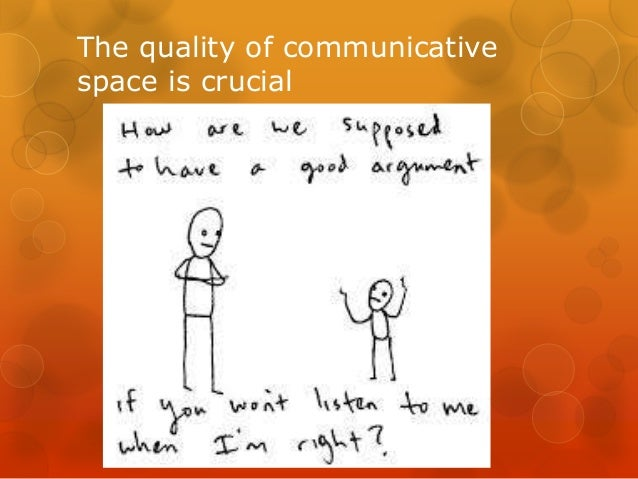 The quality of communicative space is crucial